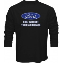 New T Shirt Ford Built Without Your Tax Dollars Though Money Mens Long Sleeve Tee