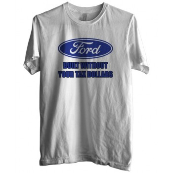 New T Shirt Ford Built Without Your Tax Dollars Though Money Mens Tee Sz S-5XL