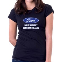 New T Shirt Ford Built Without Your Tax Dollars Though Money Womens Tee Size S-2XL